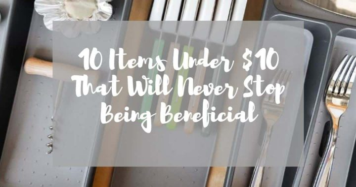 10 Items Under $10 That Will Never Stop Being Beneficial